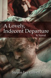 A Lovely, Indecent Departure: A Novel - Steven Lee Gilbert