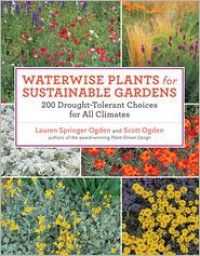 Waterwise Plants for Sustainable Gardens: 200 Drought-Tolerant Choices for All Climates - Lauren Springer Ogden, Scott Ogden