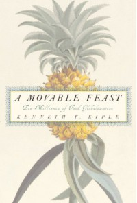 A Movable Feast: Ten Millennia of Food Globalization - Kenneth F. Kiple