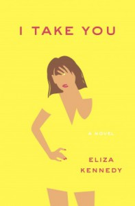 I Take You: A Novel - Eliza Kennedy
