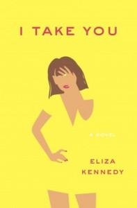 I Take You: A Novel - Eliza Kennedy