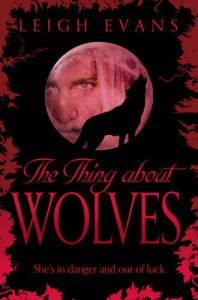The Thing About Wolves  - Leigh Evans
