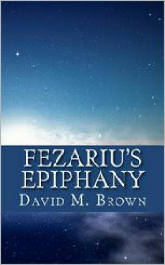 Fezariu's Epiphany - David M. Brown