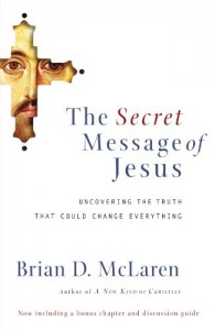 The Secret Message of Jesus: Uncovering the Truth that Could Change Everything - Brian D. McLaren