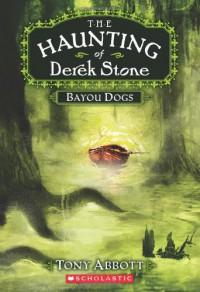 The Haunting of Derek Stone #2: Bayou Dogs - Tony Abbott
