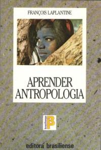 Aprender Antropologia - François Laplantine