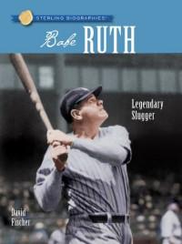 Babe Ruth: Legendary Slugger (Sterling Biographies) - David Fischer