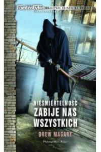 Nieśmiertelność zabije nas wszystkich - Drew Magary, Grzegorz Komerski
