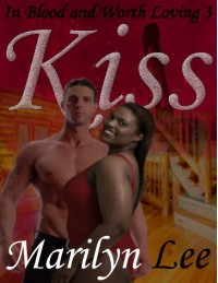 In Blood and Worth Loving 3: Kiss - Marilyn Lee