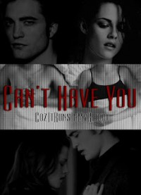 Can't Have You - CozItRunsInMyBlood