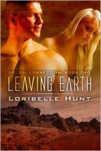 Leaving Earth - Loribelle Hunt