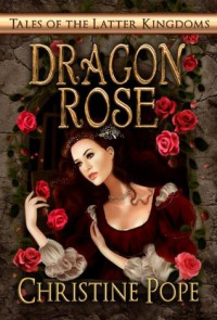 Dragon Rose  - Christine Pope