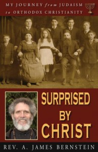Surprised by Christ: My Journey from Judaism to Orthodox Christianity - James A. Bernstein