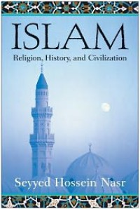Islam: Religion, History, and Civilization - Seyyed Hossein Nasr