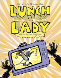Lunch Lady and the Picture Day Peril  - Jarrett J. Krosoczka