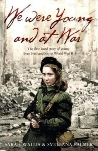 We Are Young And At War: The Diaries of the Children Who Loved, Lived, Fought and Killed in the Second World War: Growing Up in World War II - Svetlana Palmer
