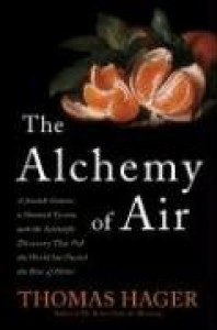 The Alchemy of Air: A Jewish Genius, a Doomed Tycoon, and the Scientific Discovery That Fed the World but Fueled the Rise of Hitler - Thomas Hager