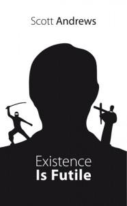 Existence Is Futile - Scott Andrews