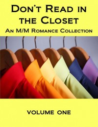 Don't Read in the Closet: Volume One - Jade Archer, J.P. Barnaby, Jeanette Grey, Jambrea Jo Jones, M.J. O'Shea, Pender Mackie, Dustin Adrian Rhodes, Jaime Samms, Justin South, Sarah Black, Zach Sweets, Piper Vaughn, Silvia Violet, Deanna Wadsworth, Stuart Wakefield, Lisa Worrall, Connor Wright, Scarlet Blackwe