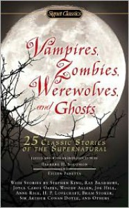 Vampires, Zombies, Werewolves and Ghosts: 25 Classic Stories of the Supernatural - Barbara H. Solomon, Eileen Panetta