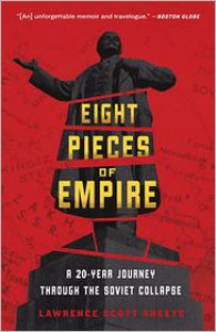 Eight Pieces of Empire: A 20-Year Journey Through the Soviet Collapse - Lawrence Scott Sheets