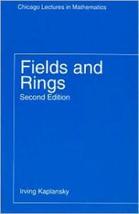 Fields and Rings - Irving Kaplansky