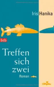 Treffen Sich Zwei Roman - Iris Hanika