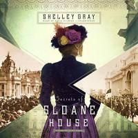 Secrets of Sloane House - Shelley Gray