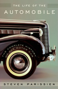 The Life of the Automobile: The Complete History of the Motor Car - Steven Parissien
