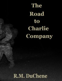 The Road to Charlie Company - R.M. DuChene