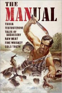 The MANual: Trivia. Testosterone. Tales of Badassery. Raw Meat. Fine Whiskey. Cold Truth. - Keith Riegert, Samuel    Kaplan