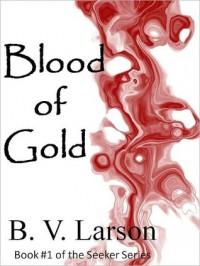 Blood of Gold - B.V. Larson