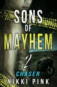 Sons of Mayhem 2:  Chaser (Sons of Mayhem Novels) - Nikki Pink