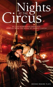Nights at the Circus - Emma Rice, Tom Morris, Angela Carter
