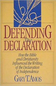 Defending the Declaration: How the Bible and Christianity Influenced the Writing of the Declaration of Independence - Gary T. Amos