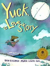Yuck, a Love Story - Don Gillmor, Marie-Louise Gay