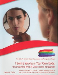 Feeling Wrong in Your Own Body: Understanding What It Means to Be Transgender - Jaime A. Seba