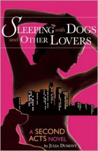 Sleeping With Dogs and Other Lovers: A Second Acts Novel - Julia Dumont