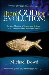 Thank God for Evolution!: How the Marriage of Science and Religion Will Transform Your Life and Our World - Michael Dowd