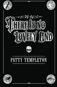 There Is No Lovely End - Patty Templeton