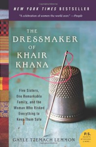 The Dressmaker of Khair Khana: Five Sisters, One Remarkable Family, and the Woman Who Risked Everything to Keep Them Safe - Gayle Tzemach Lemmon