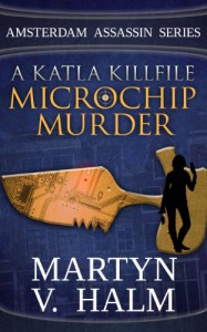 Microchip Murder - A Katla KillFile (Amsterdam Assassin Series) - Martyn V. Halm