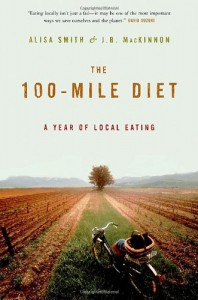 The 100-Mile Diet: A Year of Local Eating - Alisa Smith;J.B. Mackinnon