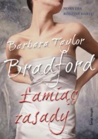 Łamiąc zasady - Barbara Taylor Bradford
