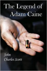 The Legend of Adam Caine (Adam Caine #1) - John Charles Scott