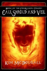 Caul, Shroud and Veil (Fire Raisers Trilogy, #1) - Kim McDougall