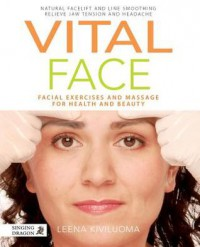 Vital Face: Facial Exercises and Massage for Health and Beauty - Leena Kiviluoma