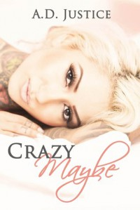 Crazy Maybe - A.D. Justice
