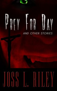 Prey For Day (and Other Stories) - Joss L. Riley
