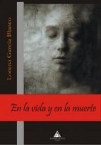 En la vida y en la muerte - Lorena García Blanco